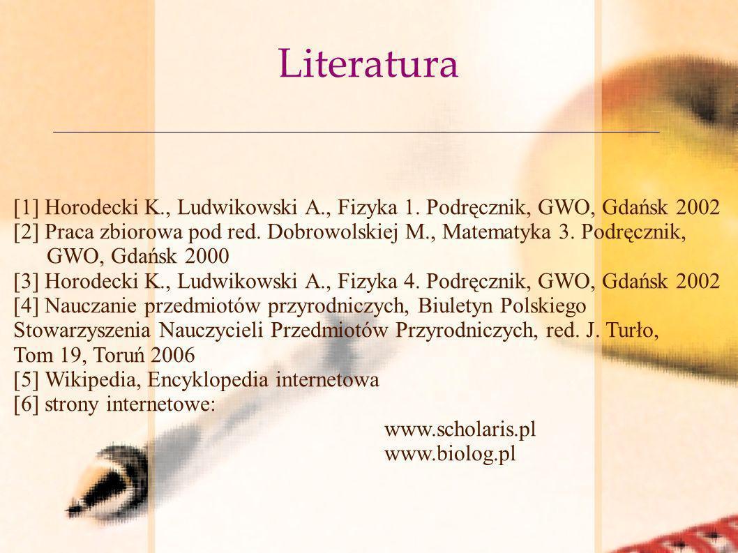 Literatura [1] Horodecki K., Ludwikowski A., Fizyka 1. Podręcznik, GWO, Gdańsk 2002.